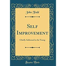 Self Improvement: Chiefly Addressed to the Young (Classic Reprint)