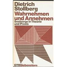 Wahrnehmen und Annehmen. Seelsorge in Theorie und Praxis.
