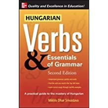 Hungarian Verbs And Essentials Of Grammar 2/E (Verbs and Essentials of Grammar Series)