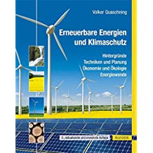 Erneuerbare Energien und Klimaschutz: Hintergründe - Techniken und Planung - Ökonomie und Ökologie - Energiewende