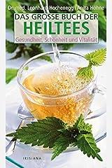 Das große Buch der Heiltees: Gesundheit, Schönheit und Vitalität (Irisiana) Gebundene Ausgabe
