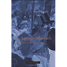 Jacques Offenbach and the Paris of His Time by Siegfried Kracauer (2002-11-01)