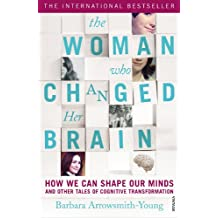The Woman who Changed Her Brain: Unlocking the Extraordinary Potential of the Human Mind