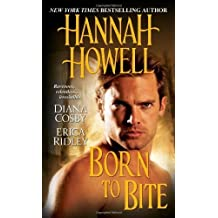 Born to Bite by Howell, Hannah, Ridley, Erica, Cosby, Diana J. (2013) Mass Market Paperback