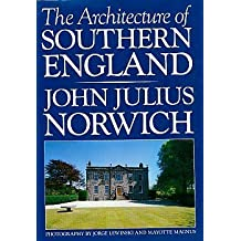 The Architecture of Southern England by John Julius Norwich (1985-06-27)
