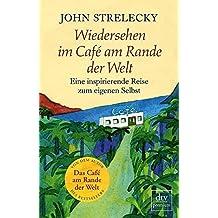 Wiedersehen im Café am Rande der Welt: Eine inspirierende Reise zum eigenen Selbst von John Strelecky (1. Mai 2015) Taschenbuch