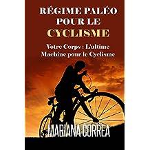 RÉGIME PALÉO Pour le CYCLISME: Votre corps : L'ultime Machine pour le Cyclisme (French Edition)