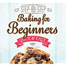 Baking for Beginners: Step-by-Step, Quick & Easy (Quick & Easy, Proven Recipes)