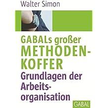 GABALs großer Methodenkoffer. Grundlagen der Arbeitsorganisation (Whitebooks)