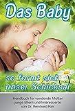 Das Baby - so formt sich unser Schicksal: Handbuch für werdende Mütter, junge Eltern und philosophisch Interessierte