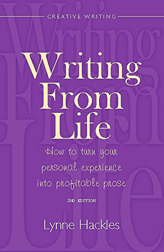 Writing From Life 2nd Edition: How to Turn Your Personal Experience into Profitable Prose (How to Books)