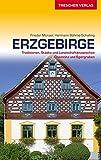 Reiseführer Erzgebirge: Traditionen, Städte und Landschaften zwischen Chemnitz und Egergraben (Trescher-Reihe Reisen)