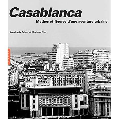 Casablanca. Nouvelle édition 2019: Mythes et figures d'une aventure urbaine