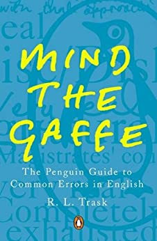 Mind the Gaffe: The Penguin Guide to Common Errors in English by [Trask, R L]