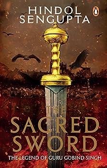 The Sacred Sword: The Legend of Guru Gobind Singh by [Sengupta, Hindol]