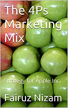 The 4Ps Marketing Mix: Strategy for Apple Inc. (English Edition) de [Nizam, Fairuz]