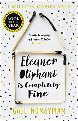 Eleanor Oliphant is Completely Fine: Debut Sunday Times Bestseller and Costa First Novel Book Award winner : everything £5 (or less!)