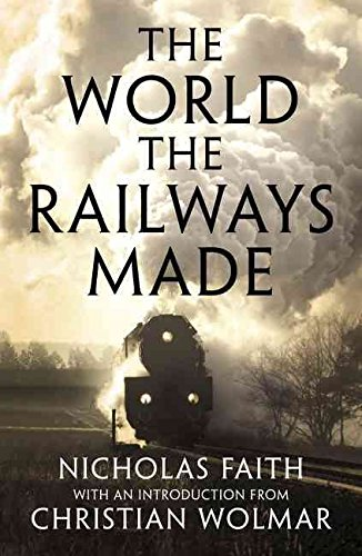 [The World the Railways Made: Christian Wolmar's Railway Library] (By: Nicholas Faith) [published: November, 2014]