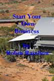 Start Your Own Business: The reason you need this A-Z on starting a business is it is written by an expert with 40 years experience. It is easy to ... meal on doing it and not a soggy sandwich