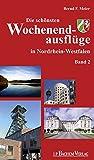 Die schönsten Wochenendausflüge in Nordrhein-Westfalen: Band 2