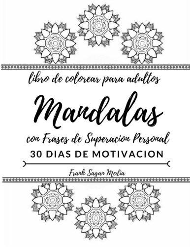 Libro de Colorear para Adultos Mandalas: con Frases de Superacion Personal: 30 Dias de Motivacion: Volume 1 (SUPERACION PERSONAL: MOTIVACION Y AUTOAYUDA)