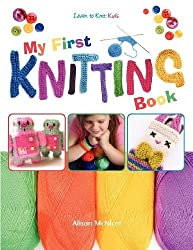 My First Knitting Book: Learn To Knit: Kids by Alison McNicol (2012-10-15)