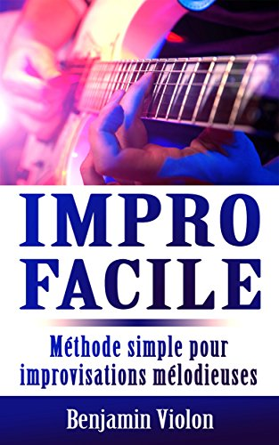 Impro Facile : La seule méthode simple pour improvisations mélodieuses à la guitare Pdf - ePub - Audiolivre Telecharger