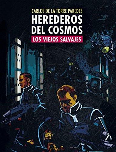 Los viejos salvajes - Herederos del cosmos por Carlos de la Torre Paredes