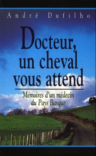 Docteur, un cheval vous attend: Mémoires d'un médecin du Pays basque (Cercle maxi-livres)