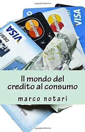 Il mondo del credito al consumo: il mercato del credito e i principali strumenti  di finanziamento destinati ai privati consumatori