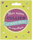 Mon p'tit bijou surprise - Mon super collier attrape-rêves en coquillages