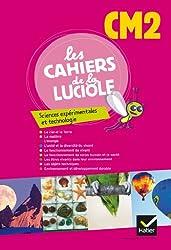 Les Cahiers de la Luciole Sciences expérimentales et technologie CM2 éd. 2012 - Cahier de l'élève