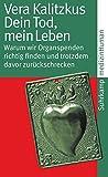 Dein Tod, mein Leben: Warum wir Organspenden richtig finden und trotzdem davor zurückschrecken (suhrkamp taschenbuch) - Vera Kalitzkus