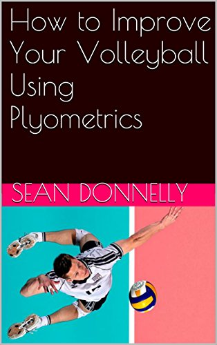 How to Improve Your Volleyball Using Plyometrics (English Edition)