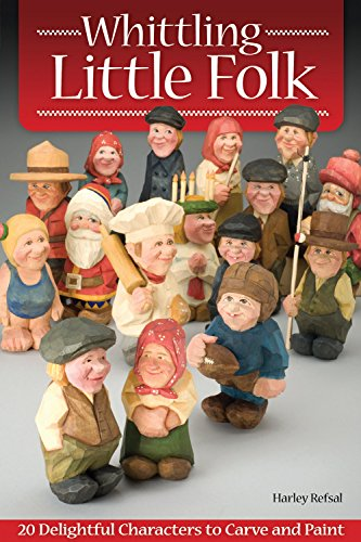 Whittling Little Folk: 20 Delightful Characters to Carve and Paint por Harley Refsal