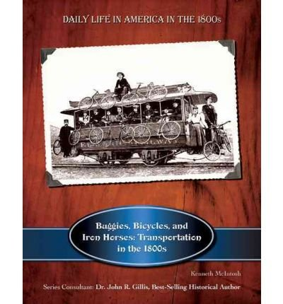 Buggies, Bicycles & Iron Horses: Transportation in the 1800s (Daily Life in America in the 1800s) (Paperback) - Common (Horse Iron Buch)