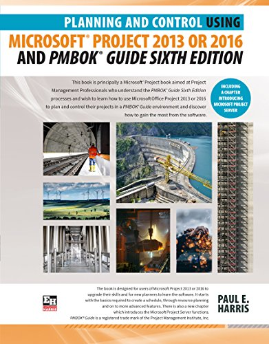Planning and Control Using Microsoft Project 2013 or 2016 and PMBOK Guide Sixth Edition (English Edition) par Paul E Harris