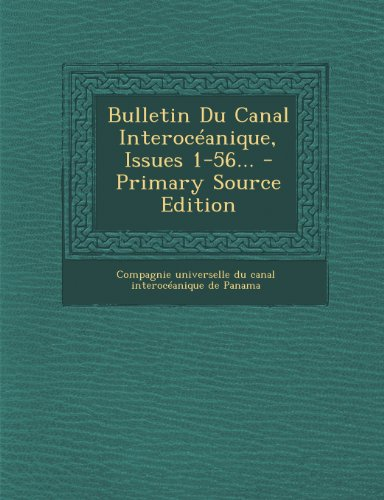 Bulletin Du Canal Interocéanique, Issues 1-56... - Primary Source Edition