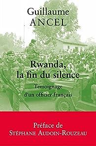 Rwanda, la fin du silence par Guillaume Ancel