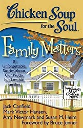 Chicken Soup for the Soul: Family Matters: 101 Unforgettable Stories about Our Nutty But Lovable Families by Jack Canfield (2013-03-13)