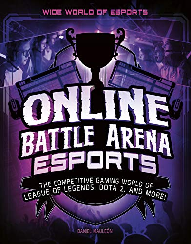 Online Battle Arena Esports: The Competitive Gaming World of League of Legends, Dota 2, and More! (Wide World of Esports) (Tekken Street Super Fighter X)