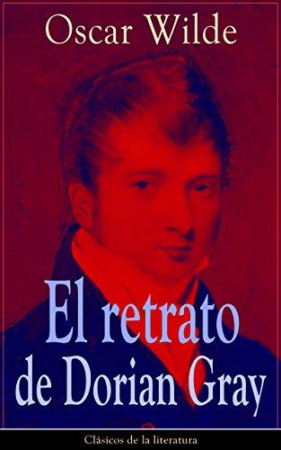 El retrato de Dorian Gray: Clásicos de la literatura por Oscar Wilde