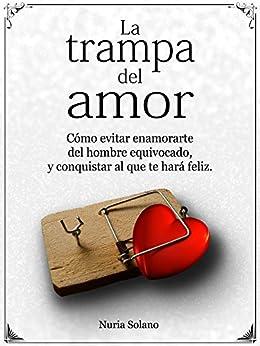 La trampa del amor: Cómo evitar enamorarte del hombre