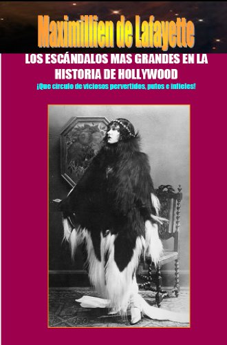 Los Escándalos mas Grandes en la Historia de Hollywood: ¡Que circulo de viciosos pervertidos, putos e infieles! por Maximillien de Lafayette