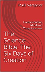 The Science Bible: The Six Days of Creation: Understanding Mind and Consciousness (English Edition)