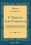 P. Terentii Afri Comoediae: Ad Fidem Optimarum Editionum Recognovit, Accentibus Rhythmicis, Bentleii Invento, Et Notis Vel Ad Intelligendum Vel Ad Emendandum (Classic Reprint)