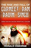 The Rise and Fall of Gurmeet Ram Rahim Singh: Dera Sacha Sauda Spiritual Leader