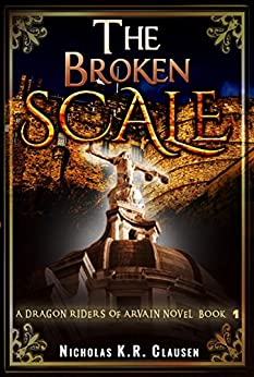 The Broken Scale (The Dragon Riders of Arvain Book 1) by [Clausen, Nicholas]