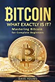 Bitcoin Explained:: Mastering Bitcoin for Complete Beginners (Blockchain, Bitcoin Mining,cryptocurrency, Bitcoin Wallets, Ethereum)