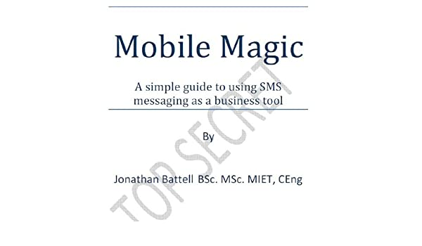 Mobile Magic - A simple guide to using SMS messaging as a business
